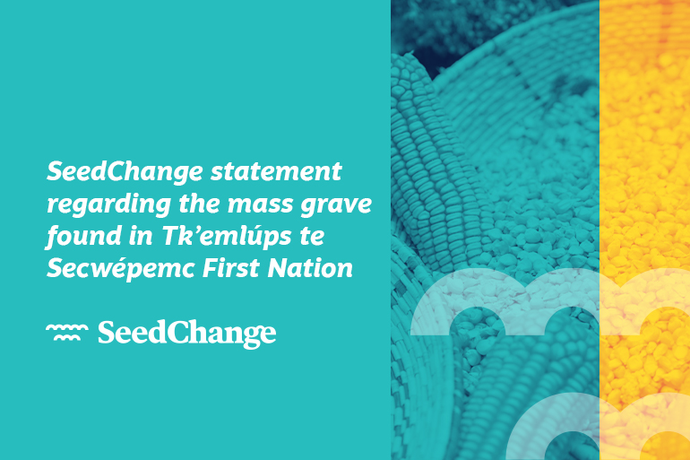 SeedChange statement regarding the mass grave found in Tk'emlúps te Secwépemc First Nation